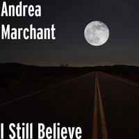 I Still Believe — Andrea Marchant