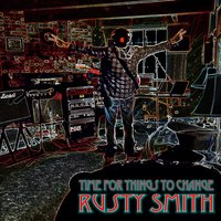 Time for Things to Change — Rusty Smith