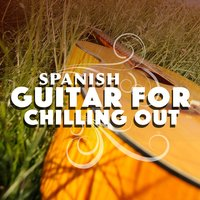 Spanish Guitar for Chilling Out — Relajacion y Guitarra Acustica, Spanish Guitar Chill Out, Relaxing Acoustic Guitar, Spanish Guitar Chill Out|Relajacion y Guitarra Acustica|Relaxing Acoustic Guitar