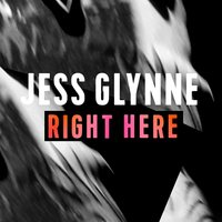 Right Here — Jess Glynne