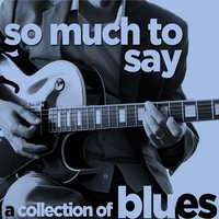 So Much to Say - A Collection of Blues Songs by Your Favorite British Artists Like Rod Stewart, Eric Clapton, Jimmy Page, T.S. Mcphee, John Mayall, And More! — сборник