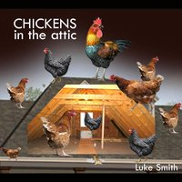Chickens in the Attic — Luke Smith