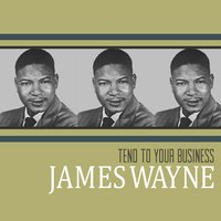 Tend to Your Business — James Wayne