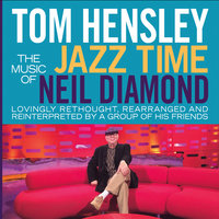 Jazz Time: The Music of Neil Diamond — Tom Hensley