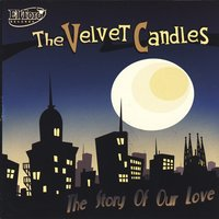 The Story Of Our Love — The Velvet Candles