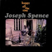 Happy All The Time — Joseph Spence