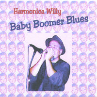 Baby Boomer Blues — Harmonica Willy