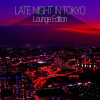 Late Night In Tokyo - Lounge Edition — сборник