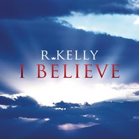 I Believe — R. Kelly