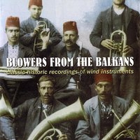Blowers From the Balkans - Classic Historic Recordings of Wind Instruments — сборник