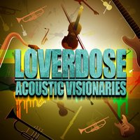 Acoustic Visionaries — Loverdose