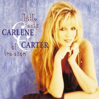 Little Acts Of Treason — Carlene Carter