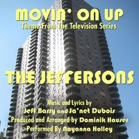 "The Jeffersons: ""Movin' on Up"" - Theme from the Television Series (feat. Nayanna Holley & Dominik Hauser) — Dominik Hauser, Ja'net Dubois, Jeff Barry, Nayanna Holley"