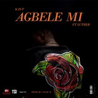 Agbele Mi — Luther, Kay-T
