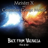 Back from Valhalla: Fire and Ice — Counselor Mentz, Meister X