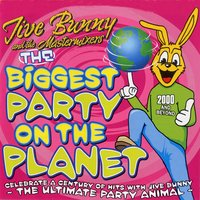 Jive Bunny And The Mastermixers The Biggest Party On The Planet — Jive Bunny And The Mastermixers