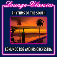 Lounge Classics - Rhythms Of The South — Edmundo Ros and His Orchestra