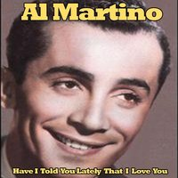 Have I Told You Lately That I Love You — Al Martino