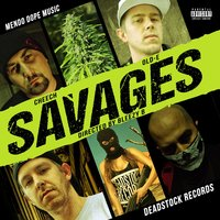 Savages — Cheech, Mendo Dope