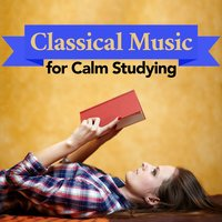 Classical Music for Calm Studying — Classical Study Music, Studying Music and Study Music, Calm Music for Studying, Calm Music for Studying|Classical Study Music|Studying Music and Study Music
