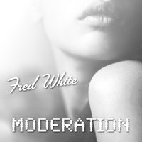 Fred White - Moderation — Fred White