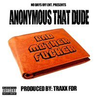 Bad Mother F*cker — Anonymous That Dude