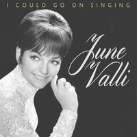 I Could Go on Singing — June Valli