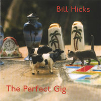 The Perfect Gig — Bill Hicks