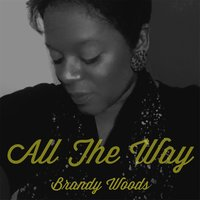 All the Way — Brandy Woods
