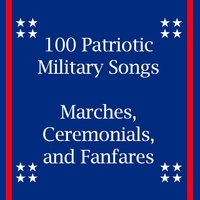 100 Patriotic Military Songs: Marches, Ceremonials, And Fanfares — сборник