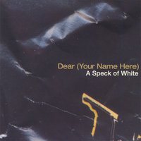 A Speck of White — Dear (Your Name Here)