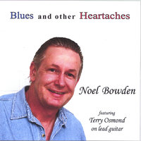 Blues and other heartaches — Noel Bowden