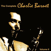 The Complete Charlie Barnet 1939, Vol. II — Charlie Barnet and His Orchestra
