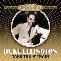 Forever Gold - Take The 'A' Train — Duke Ellington
