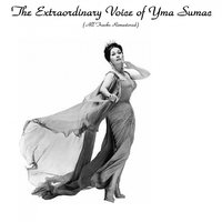 The Extraordinary Voice Of Yma Sumac — Yma Sumac