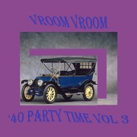 Vroom Vroom: '40 Party Time, Vol. 3 — сборник