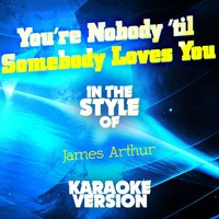 You're Nobody 'Til Somebody Loves You (In the Style of James Arthur) - Single — Ameritz Audio Karaoke