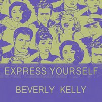 Express Yourself — Beverly Kelly