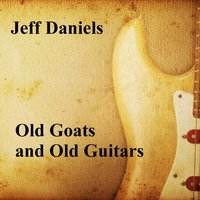 Old Goats and Old Guitars — Jeff Daniels