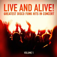 Live and Alive!: Greatest Disco and Funk Hits in Concert, Vol. 1 — сборник