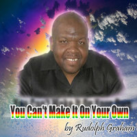 You Can't Make It On Your Own — Rudolph Graham