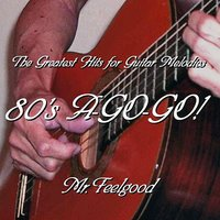 The Greatest Hits For Guitar Melodies 80's A-go-go! — Mr.feelgood