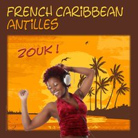 French Caribbean, Zouk, Antilles — сборник