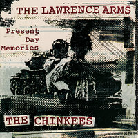 Present Day Memories — The Lawrence Arms, The Chinkees
