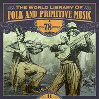 The World Library of Folk and Primitive Music on 78 Rpm Vol. 11, USA Pt. 4 — сборник