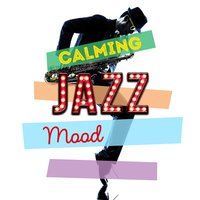 Calming Jazz Mood — Piano Jazz Calming Music Academy