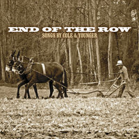 End of the Row (Songs By Cole & Younger) — Dave Younger & Farnell Cole