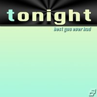 Tonight (Best You Ever Had) [John Legend Tribute] — The Best You Ever Had