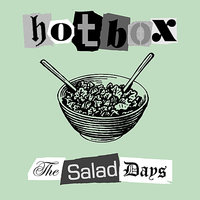 The Salad Days — Hotbox