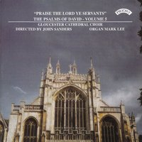 "Psalms of David Vol 5: ""Praise the Lord Ye Servants"" — Gloucester Cathedral Choir